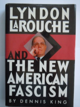 Lyndon LaRouche and The New American Fascism (Dennis King)